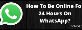 How To Be Online For 24 Hours On WhatsApp.